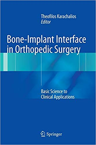 Bone-Implant Interface in Orthopedic Surgery: Basic Science to Clinical Applications