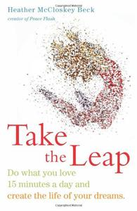 Take the Leap: Do What You Love 15 Minutes a Day and Create the Life of Your Dreams (repost)