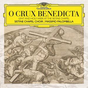Sistine Chapel Choir & Massimo Palombella - O Crux Benedicta. Lent and Holy Week at the Sistine Chapel (2019)