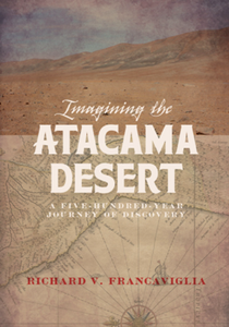 Imagining the Atacama Desert : A Five-Hundred-Year Journey of Discovery