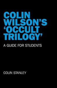 Colin Wilson's 'Occult Trilogy' A Guide for Students