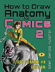 How to Draw Anatomy for Comics 2: The Comic Art Drawing Lessons Sequel (Fixed Format HD Edition)