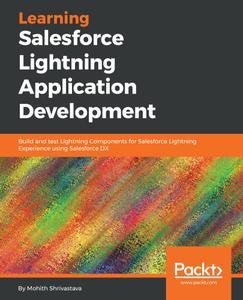 Learning Salesforce Lightning Application Development: Build and test Lightning Components for Salesforce Lightning...