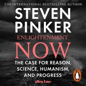«Enlightenment Now: The Case for Reason, Science, Humanism, and Progress» by Steven Pinker