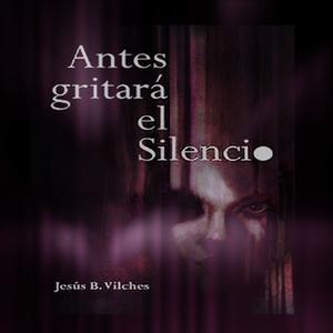 «Antes gritará el silencio (Poemas de deriva)» by Jesús B. Vilches