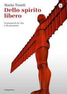 Mario Tronti - Dello spirito libero. Frammenti di vita e di pensiero [Repost]