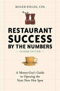 Restaurant Success by the Numbers: A Money-Guy's Guide to Opening the Next New Hot Spot, Second Edition (repost)