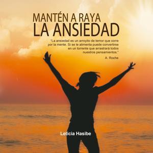 «Mantén a Raya la Ansiedad» by Leticia Hasibe