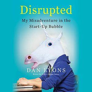 Disrupted: My Misadventure in the Start-Up Bubble [Audiobook]