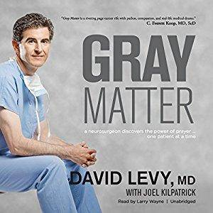 Gray Matter: A Neurosurgeon Discovers the Power of Prayer…One Patient at a Time [Audiobook]
