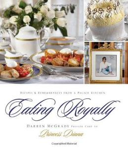 Eating Royally: Recipes and Remembrances from a Palace Kitchen