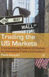 Trading The US Markets: A Comprehensive Guide to US Markets for International Traders and Investors(Repost)