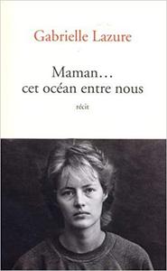 Maman... cet océan entre nous - Gabrielle Lazure