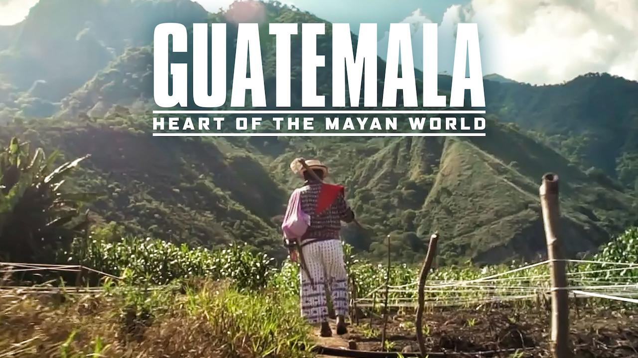 Guatemala: Heart of the Mayan World (2019)