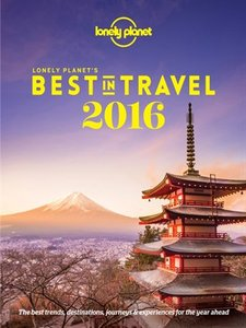 Lonely Planet's Best in Travel 2016: The Best Trends, Destinations, Journeys & Experiences for the Year Ahead