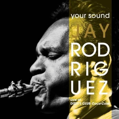 Jay Rodriguez - Your Sound (Live at Dizzy's Club Coca-Cola) (2018)