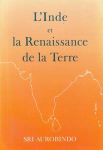"""Sri Aurobindo, """"L'Inde et la renaissance de la Terre"""""""