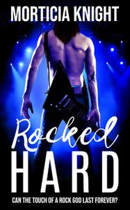 «Rocked Hard» by Morticia Knight