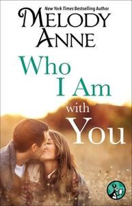 «Who I Am with You» by Melody Anne