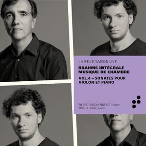 Pierre Fouchenneret & Éric Le Sage - Brahms: Sonates pour violon et piano (Intégrale musique de chambre), Vol. 4 (Live) (2019)