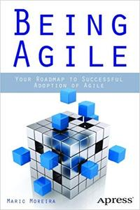 Being Agile: Your Roadmap to Successful Adoption of Agile (Repost)