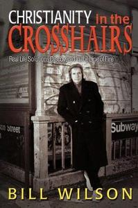 Christianity in the Crosshairs Real Solutions Discovered in the Line of Fire
