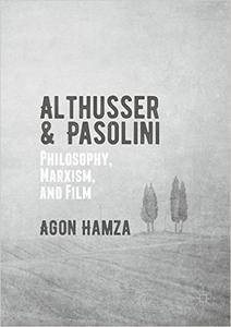 Althusser and Pasolini: Philosophy, Marxism, and Film [Repost]
