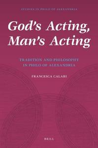 God's Acting, Man's Acting: Tradition and Philosophy in Philo of Alexandria