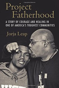 Project Fatherhood: A Story of Courage and Healing in One of America's Toughest Communities (repost)