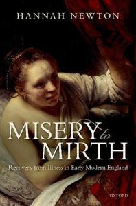 Misery to Mirth : Recovery from Illness in Early Modern England by Newton, Hannah