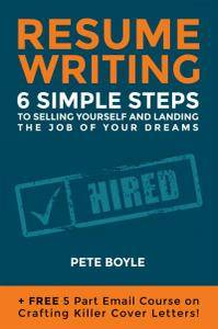 Resumé Writing: 6 Simple Steps to Selling Yourself and Landing the Job of Your Dreams