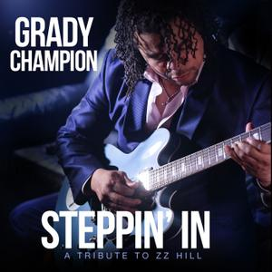 Grady Champion - Steppin' In: A Tribute To ZZ Hill (2019)
