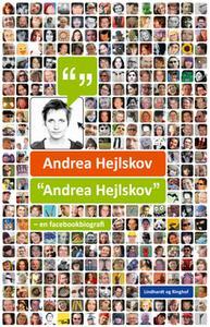 "«""Andrea Hejlskov"" - en facebookbiografi» by Andrea Hejlskov"