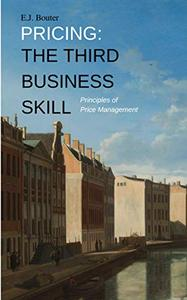 Pricing The Third Business Skill Principles of Price Management