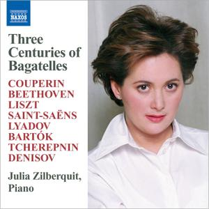 Julia Zilberquit - Three Centuries of Bagatelles (2007)