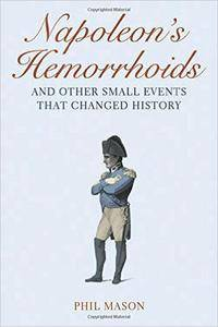 Napoleon's Hemorrhoids: And Other Small Events That Changed the World