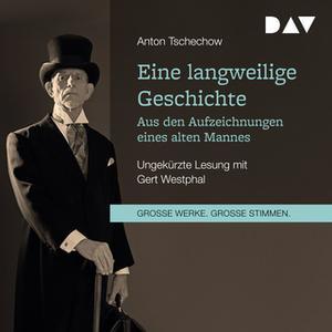 «Eine langweilige Geschichte: Aus den Aufzeichnungen eines alten Mannes» by Anton Tschechow