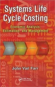 Systems Life Cycle Costing: Economic Analysis, Estimation, and Management