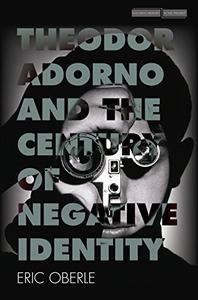 Theodor Adorno and the Century of Negative Identity
