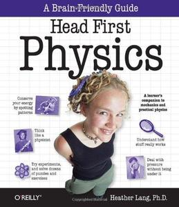 Head First Physics: A Learner's Companion to Mechanics and Practical Physics (Repost)