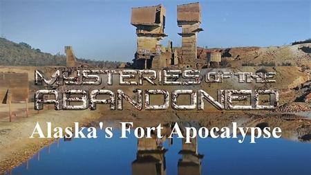 Sci Ch. - Mysteries of the Abandoned: Alaska's Fort Apocalypse (2019)