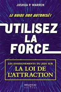 Utilisez la force: Les enseignements du Jedi sur la loi de l'attraction (Développement personnel)