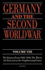 Germany and the Second World War Volume VIII: The Eastern Front 1943-1944