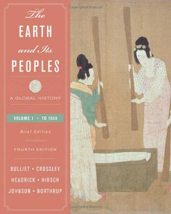 The Earth and Its Peoples: A Global History, Brief Edition, Volume I: To 1550, 4 edition