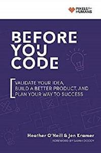 Before You Code: Validate your idea, plan your product, and iterate your way to success