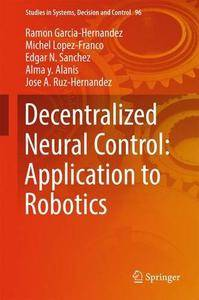 Decentralized Neural Control: Application to Robotics (Studies in Systems, Decision and Control)