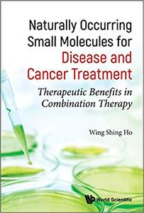 Naturally Occurring Small Molecules for Disease and Cancer Treatment:Therapeutic Benefits in Combination Therapy