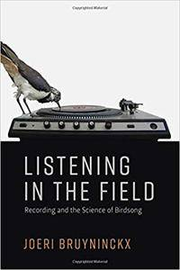 Listening in the Field: Recording and the Science of Birdsong