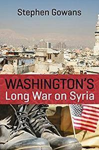 Washington's Long War on Syria