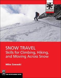 Snow Travel: Skills for Climbing, Hiking, and Moving Over Snow